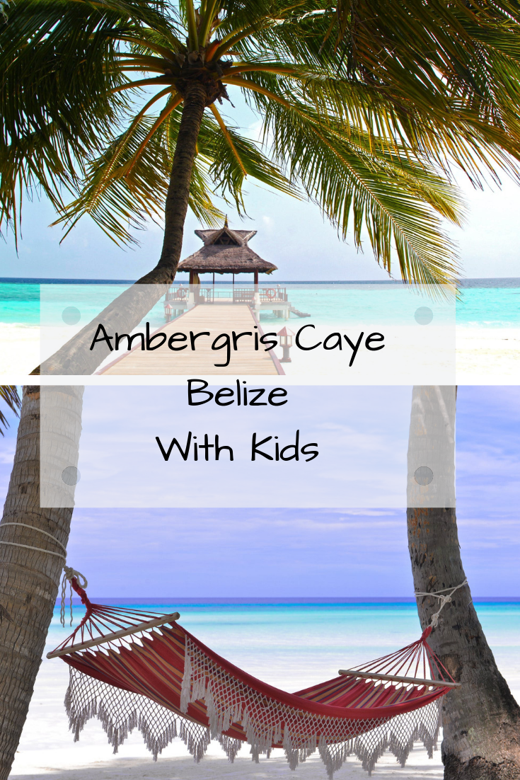 Ambergris Caye Belize With Kids